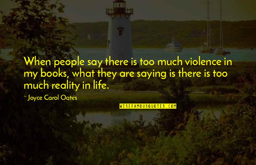 Oates Quotes By Joyce Carol Oates: When people say there is too much violence