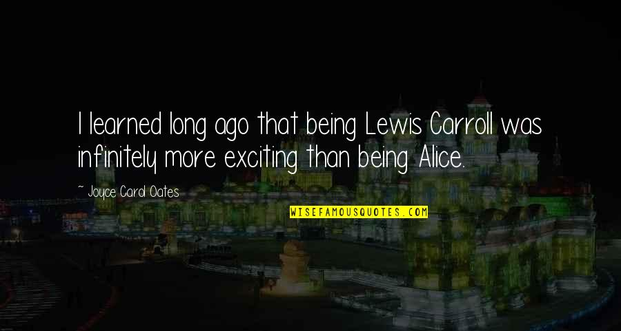 Oates Quotes By Joyce Carol Oates: I learned long ago that being Lewis Carroll