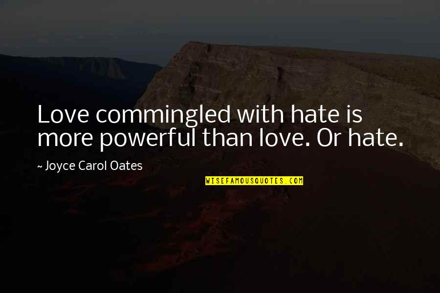 Oates Quotes By Joyce Carol Oates: Love commingled with hate is more powerful than