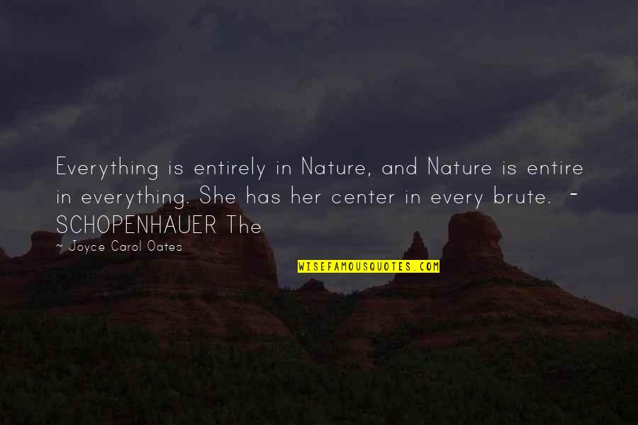 Oates Quotes By Joyce Carol Oates: Everything is entirely in Nature, and Nature is