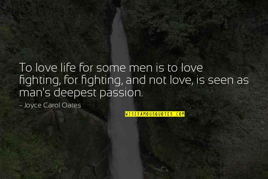 Oates Quotes By Joyce Carol Oates: To love life for some men is to