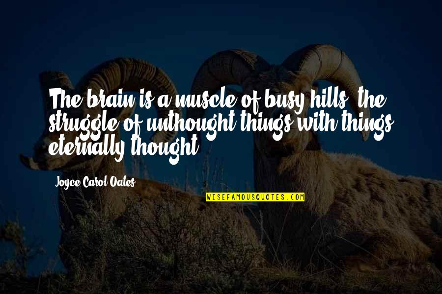 Oates Quotes By Joyce Carol Oates: The brain is a muscle of busy hills,