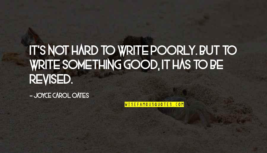 Oates Quotes By Joyce Carol Oates: It's not hard to write poorly. But to