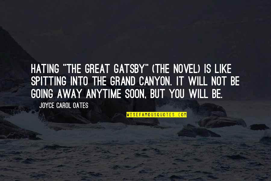 "Oates Quotes By Joyce Carol Oates: Hating ""The Great Gatsby"" (the novel) is like"