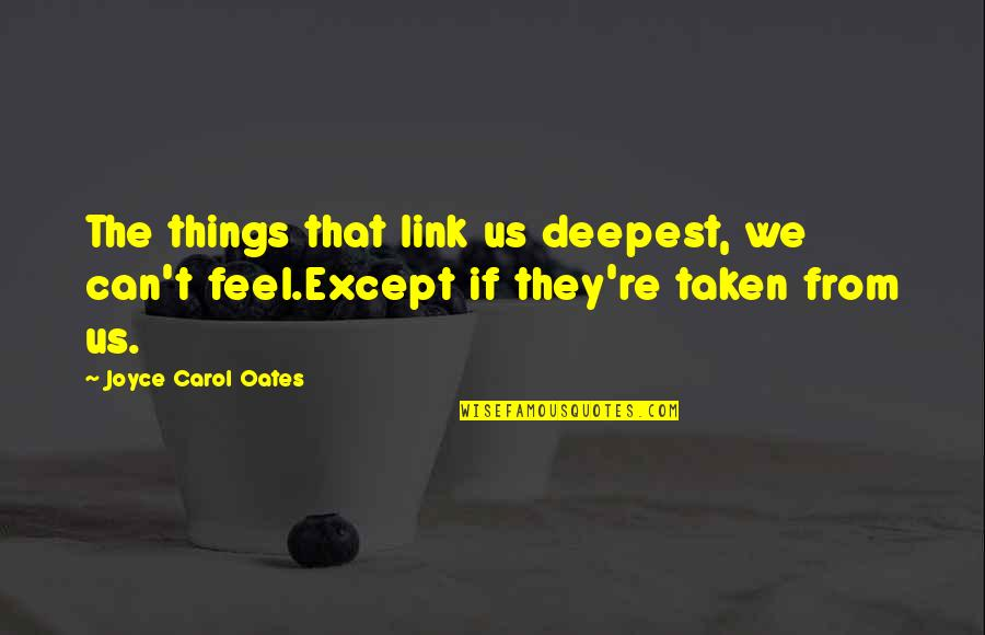 Oates Quotes By Joyce Carol Oates: The things that link us deepest, we can't