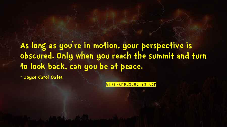 Oates Quotes By Joyce Carol Oates: As long as you're in motion, your perspective