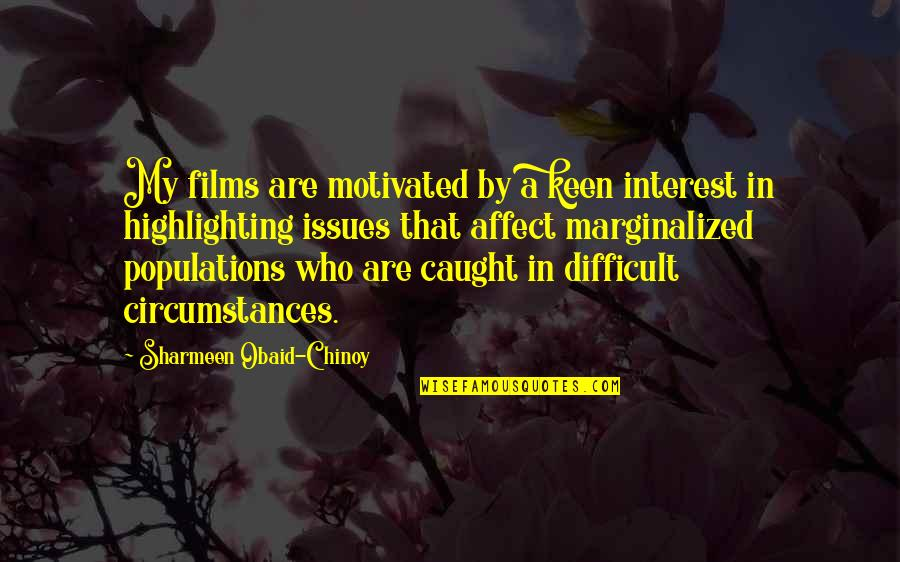 Obaid Quotes By Sharmeen Obaid-Chinoy: My films are motivated by a keen interest