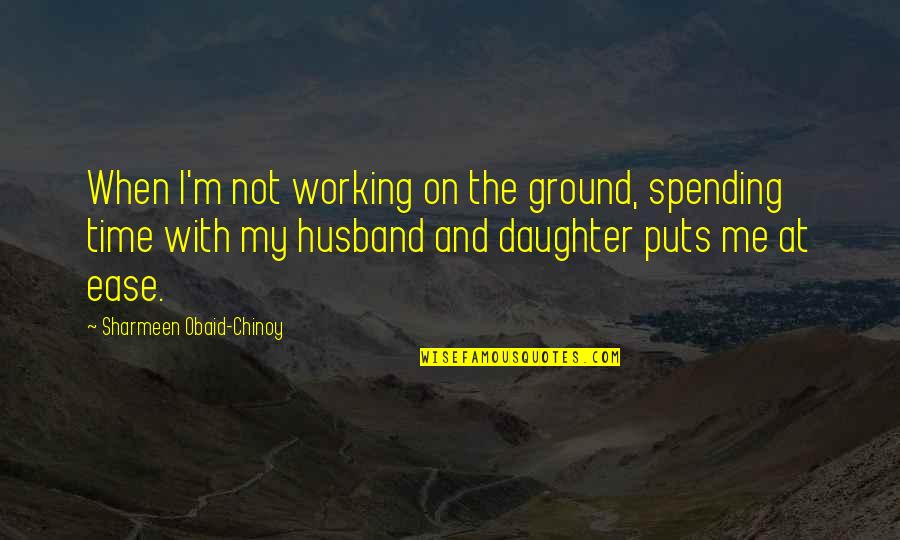 Obaid Quotes By Sharmeen Obaid-Chinoy: When I'm not working on the ground, spending