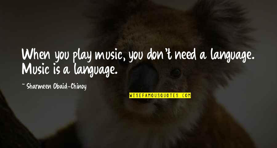 Obaid Quotes By Sharmeen Obaid-Chinoy: When you play music, you don't need a