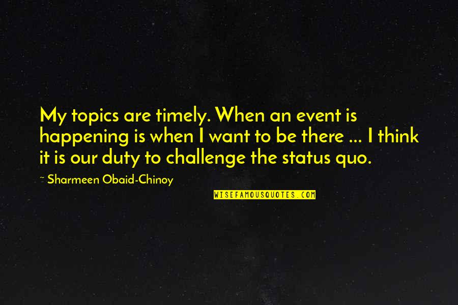 Obaid Quotes By Sharmeen Obaid-Chinoy: My topics are timely. When an event is