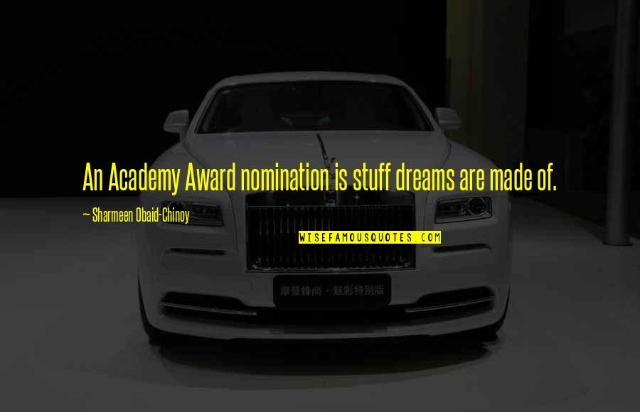 Obaid Quotes By Sharmeen Obaid-Chinoy: An Academy Award nomination is stuff dreams are