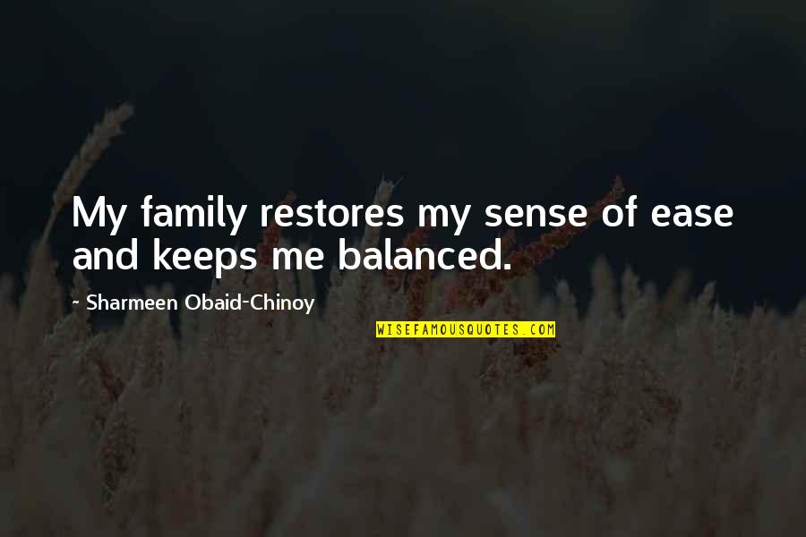 Obaid Quotes By Sharmeen Obaid-Chinoy: My family restores my sense of ease and