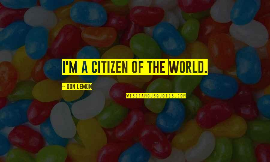 Obama Amnesty Quotes By Don Lemon: I'm a citizen of the world.