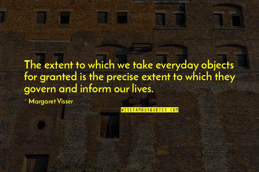 Obama Amnesty Quotes By Margaret Visser: The extent to which we take everyday objects