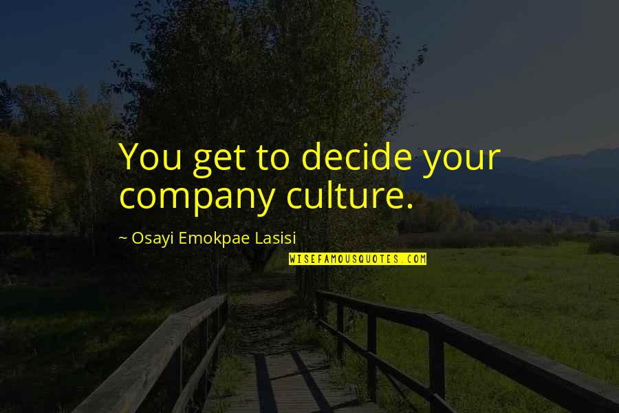 Obama Amnesty Quotes By Osayi Emokpae Lasisi: You get to decide your company culture.