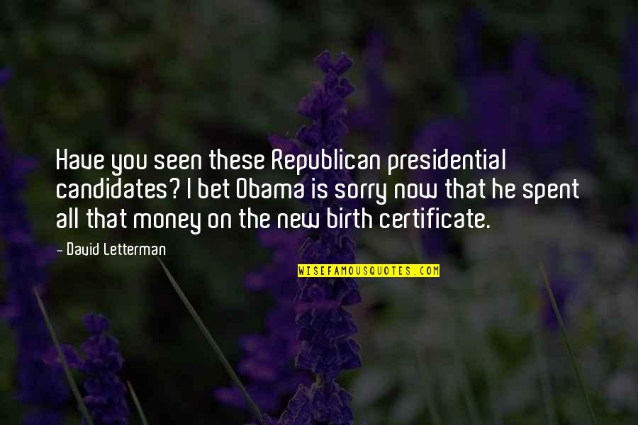 Obama Birth Certificate Quotes By David Letterman: Have you seen these Republican presidential candidates? I