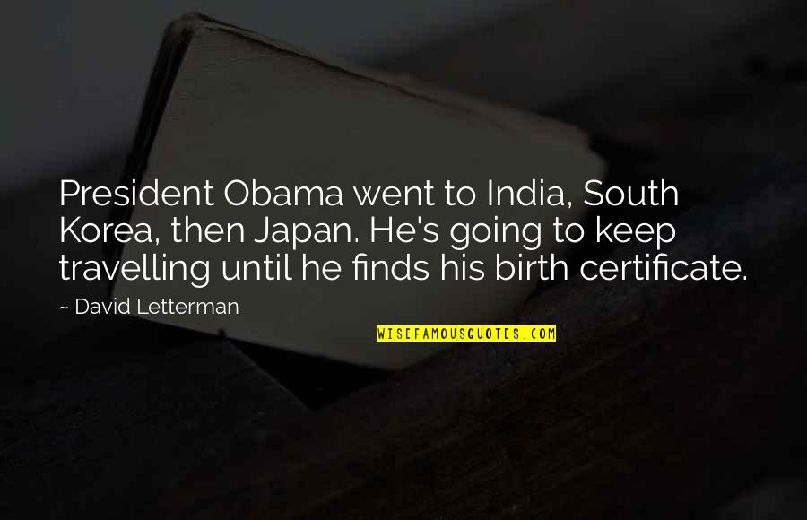 Obama Birth Certificate Quotes By David Letterman: President Obama went to India, South Korea, then