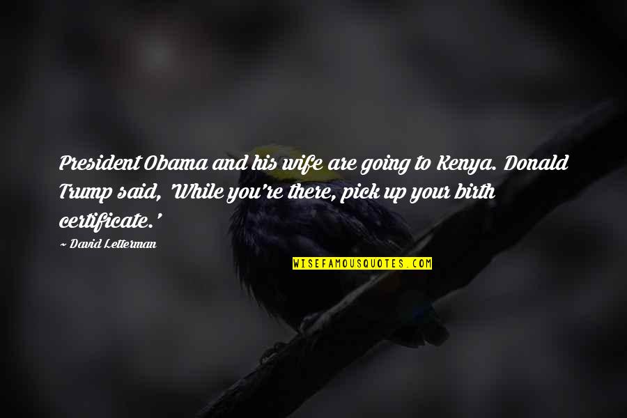 Obama Birth Certificate Quotes By David Letterman: President Obama and his wife are going to