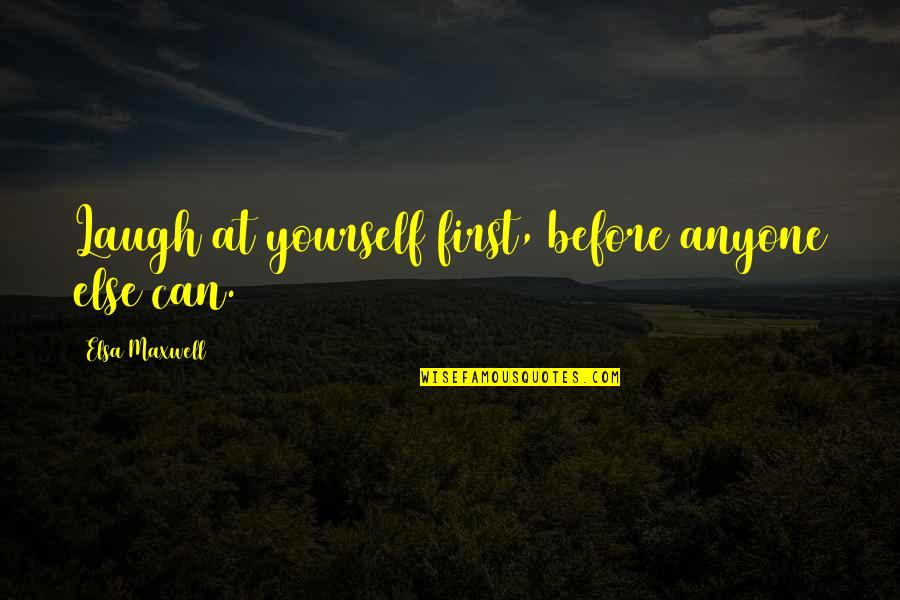 Obama Government Shutdown Quotes By Elsa Maxwell: Laugh at yourself first, before anyone else can.