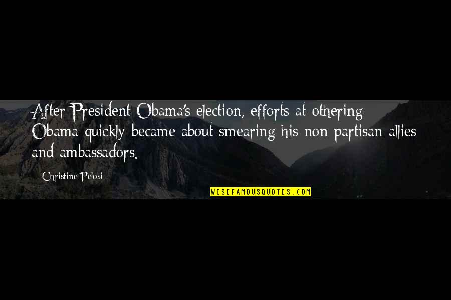 Obama Partisan Quotes By Christine Pelosi: After President Obama's election, efforts at othering Obama
