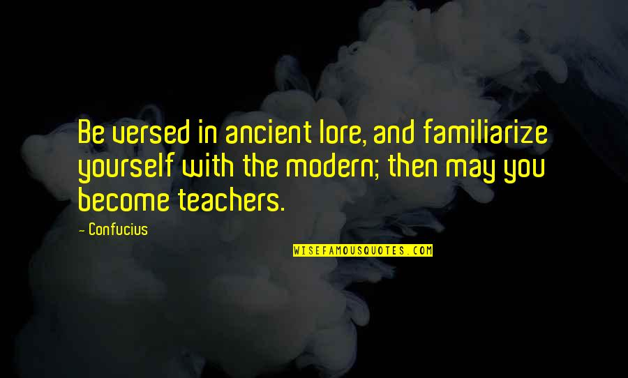 Obama Supporters Quotes By Confucius: Be versed in ancient lore, and familiarize yourself