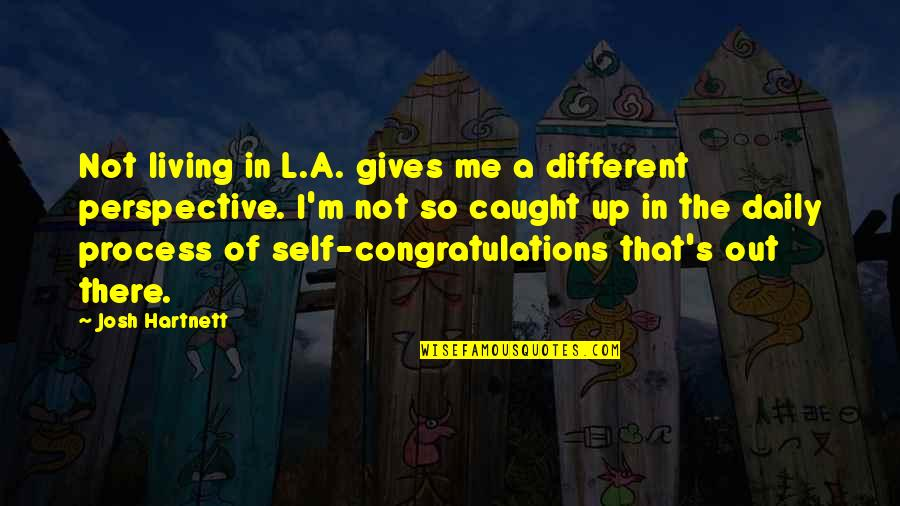 Obama Supporters Quotes By Josh Hartnett: Not living in L.A. gives me a different