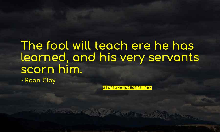 Obama Supporters Quotes By Roan Clay: The fool will teach ere he has learned,