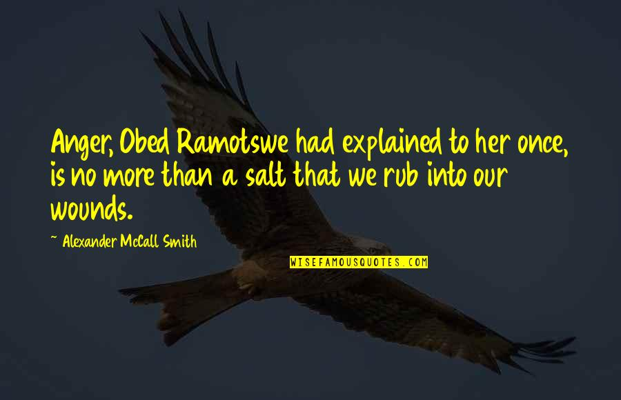 Obed Ramotswe Quotes By Alexander McCall Smith: Anger, Obed Ramotswe had explained to her once,