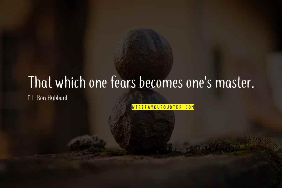 Oberland Quotes By L. Ron Hubbard: That which one fears becomes one's master.