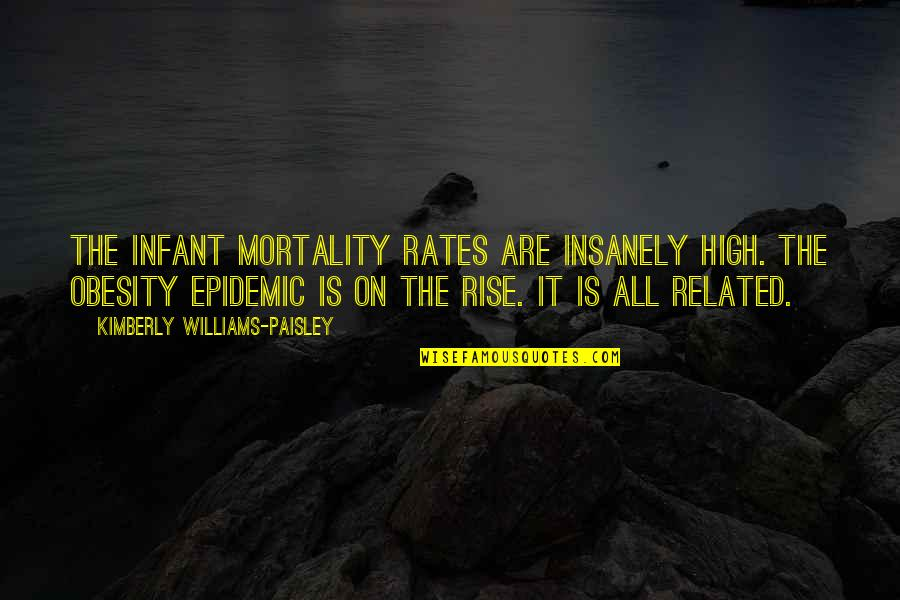 Obesity Epidemic Quotes By Kimberly Williams-Paisley: The infant mortality rates are insanely high. The