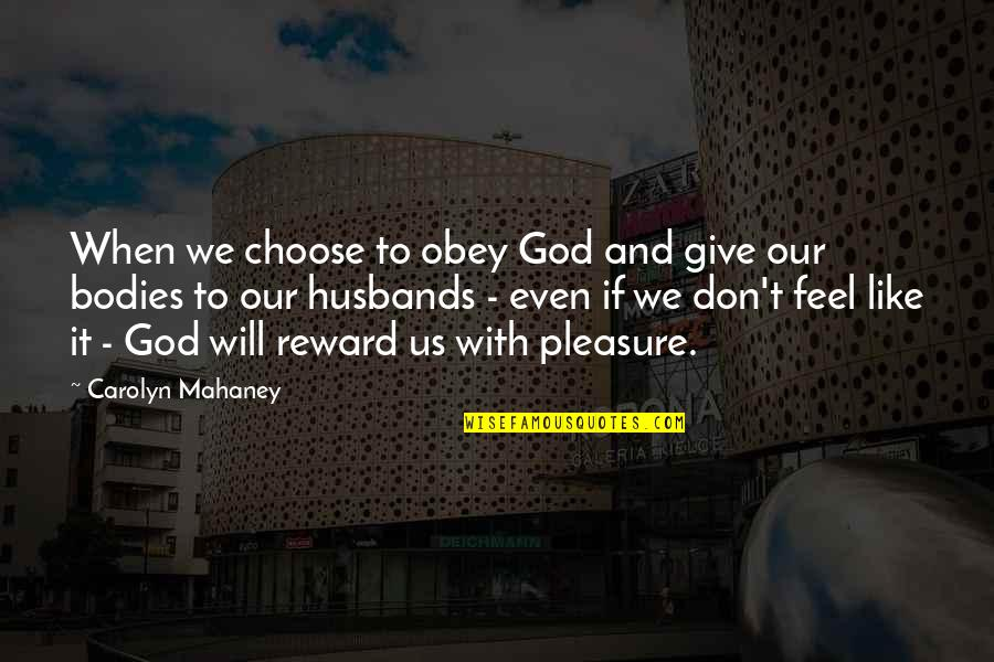 Obey Husband Quotes By Carolyn Mahaney: When we choose to obey God and give