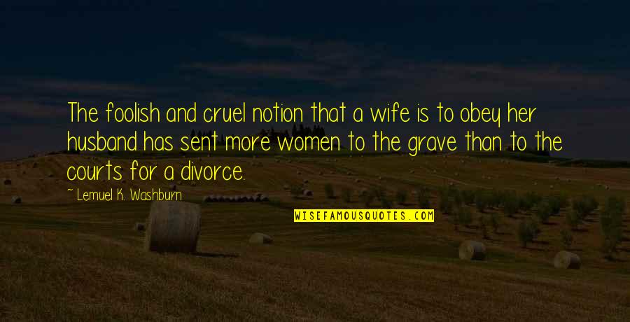 Obey Husband Quotes By Lemuel K. Washburn: The foolish and cruel notion that a wife