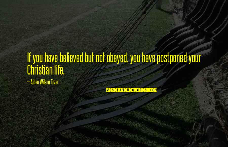 Obeyed Quotes By Aiden Wilson Tozer: If you have believed but not obeyed, you