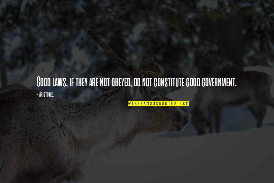 Obeyed Quotes By Aristotle.: Good laws, if they are not obeyed, do
