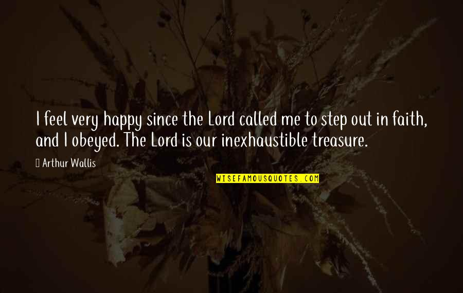 Obeyed Quotes By Arthur Wallis: I feel very happy since the Lord called