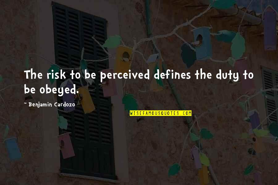 Obeyed Quotes By Benjamin Cardozo: The risk to be perceived defines the duty