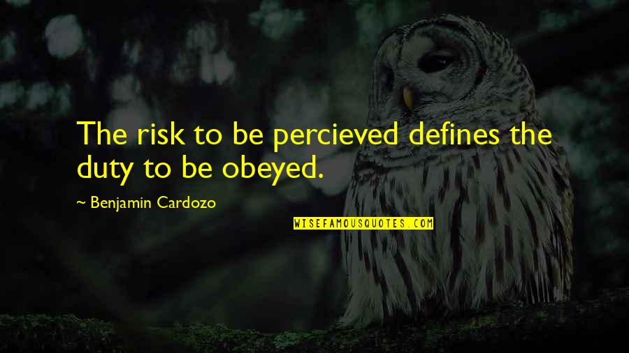 Obeyed Quotes By Benjamin Cardozo: The risk to be percieved defines the duty