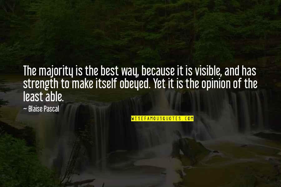 Obeyed Quotes By Blaise Pascal: The majority is the best way, because it