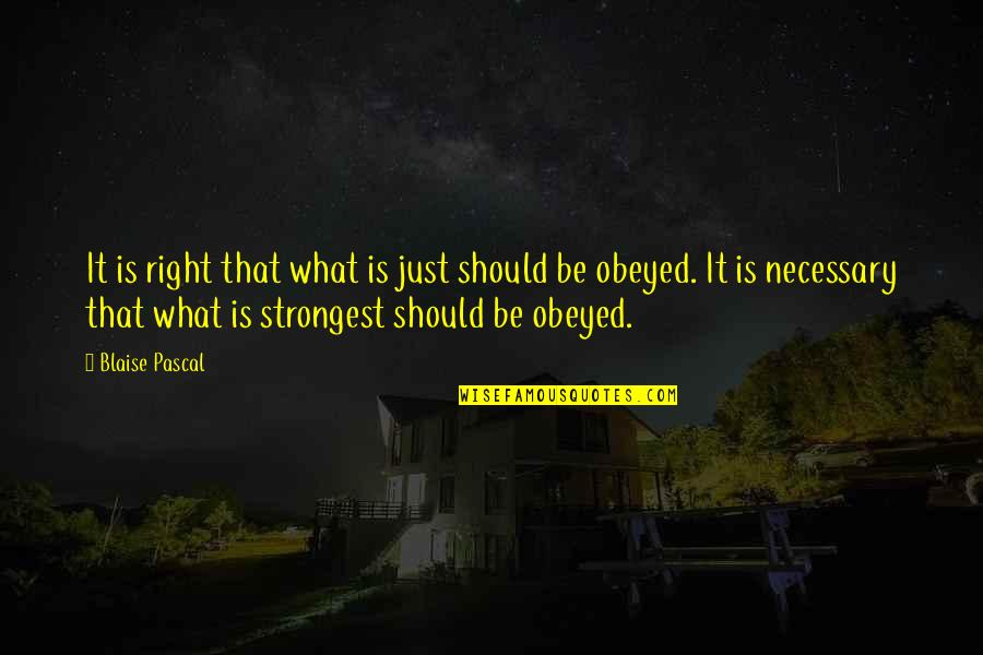 Obeyed Quotes By Blaise Pascal: It is right that what is just should