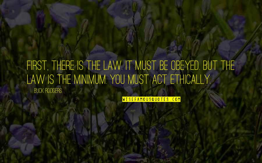 Obeyed Quotes By Buck Rodgers: First, there is the law. It must be