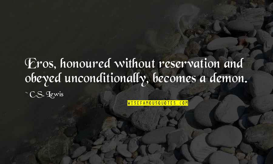 Obeyed Quotes By C.S. Lewis: Eros, honoured without reservation and obeyed unconditionally, becomes
