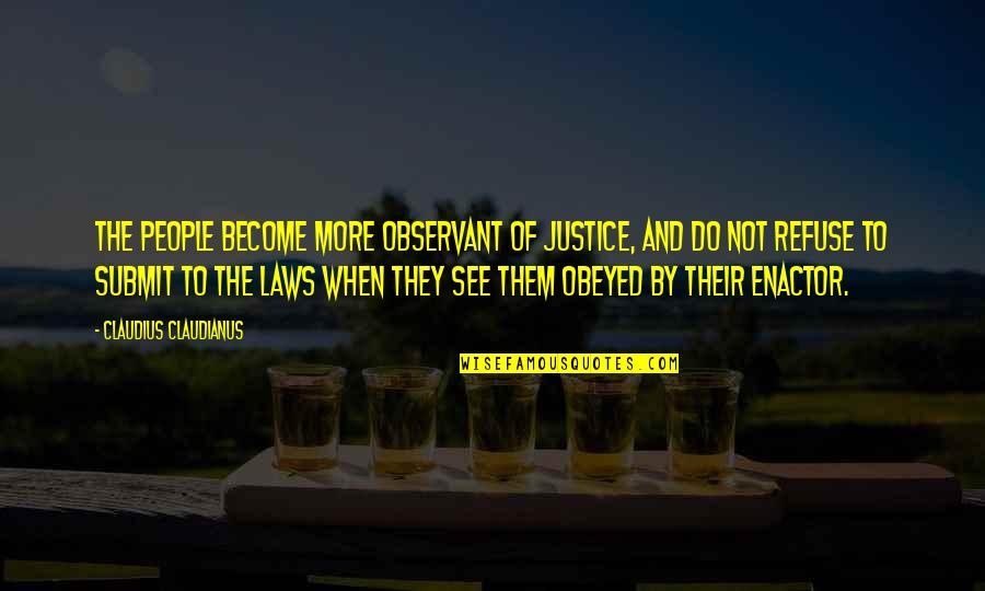 Obeyed Quotes By Claudius Claudianus: The people become more observant of justice, and