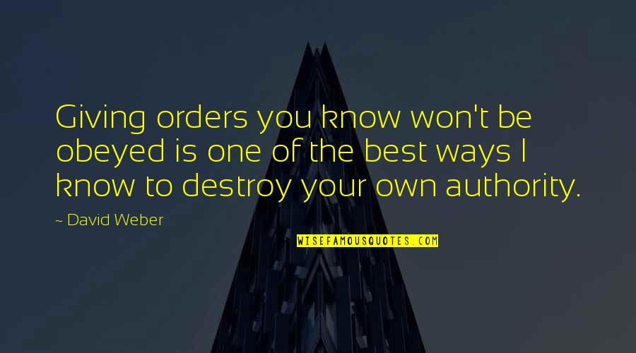 Obeyed Quotes By David Weber: Giving orders you know won't be obeyed is