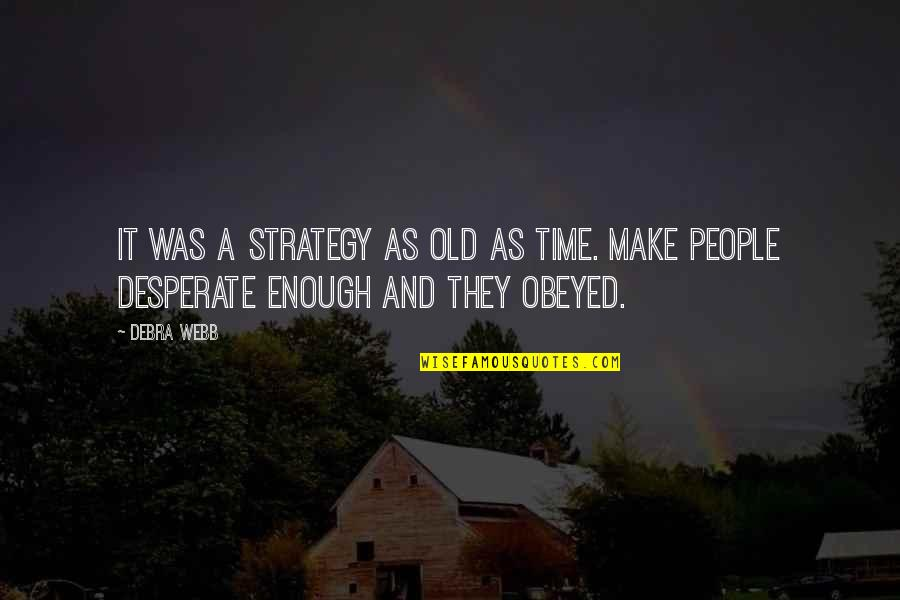 Obeyed Quotes By Debra Webb: It was a strategy as old as time.