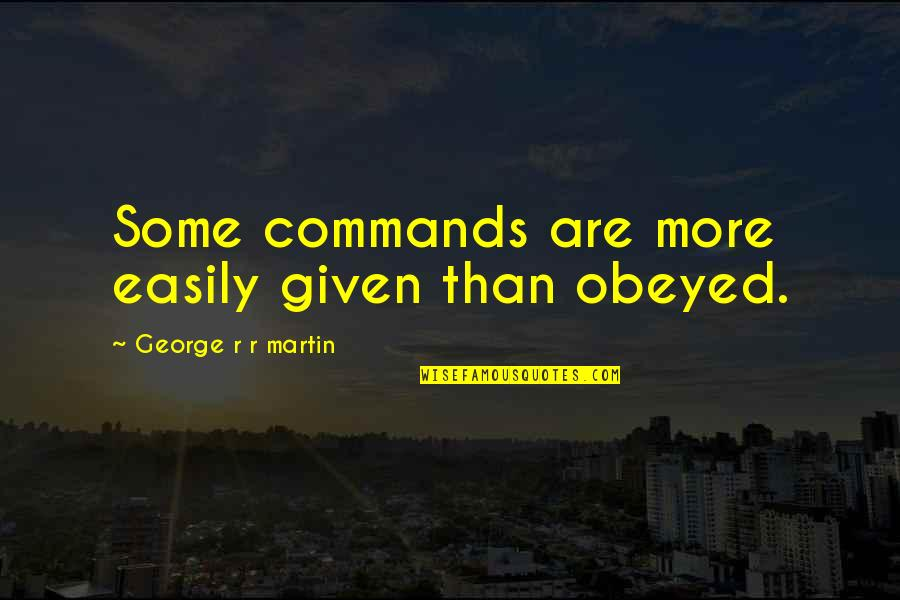 Obeyed Quotes By George R R Martin: Some commands are more easily given than obeyed.