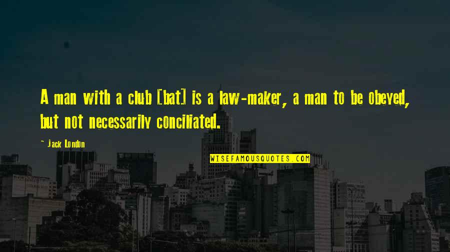 Obeyed Quotes By Jack London: A man with a club [bat] is a