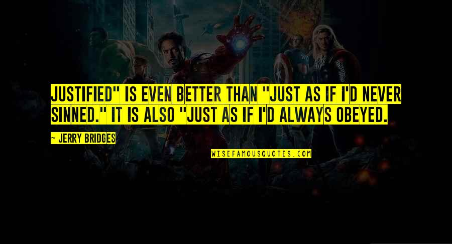 "Obeyed Quotes By Jerry Bridges: Justified"" is even better than ""just as if"