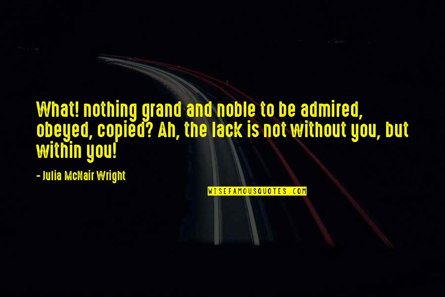 Obeyed Quotes By Julia McNair Wright: What! nothing grand and noble to be admired,