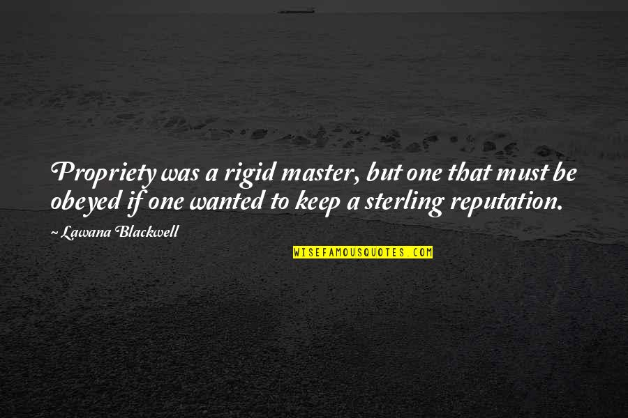 Obeyed Quotes By Lawana Blackwell: Propriety was a rigid master, but one that