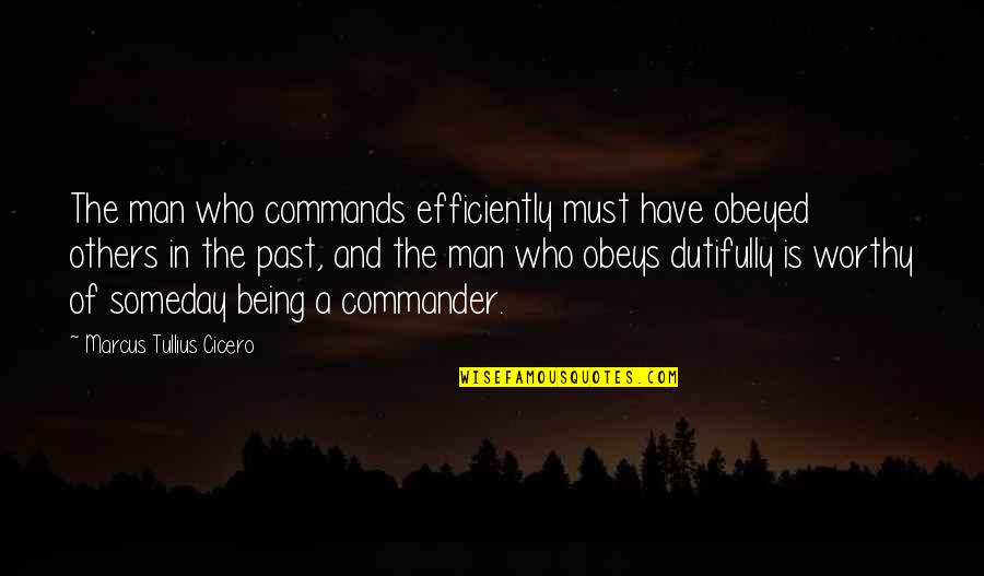 Obeyed Quotes By Marcus Tullius Cicero: The man who commands efficiently must have obeyed
